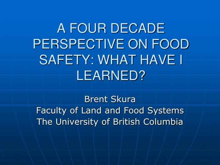 A FOUR DECADE PERSPECTIVE ON FOOD SAFETY: WHAT HAVE I LEARNED?
