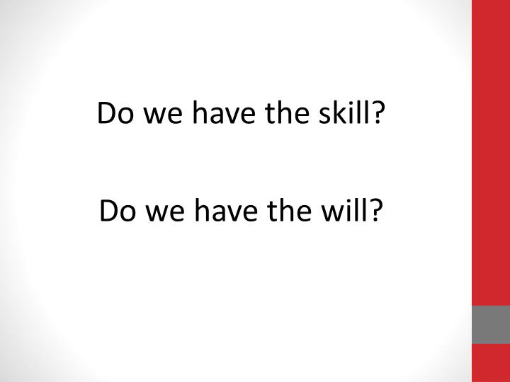 Do we have the skill?