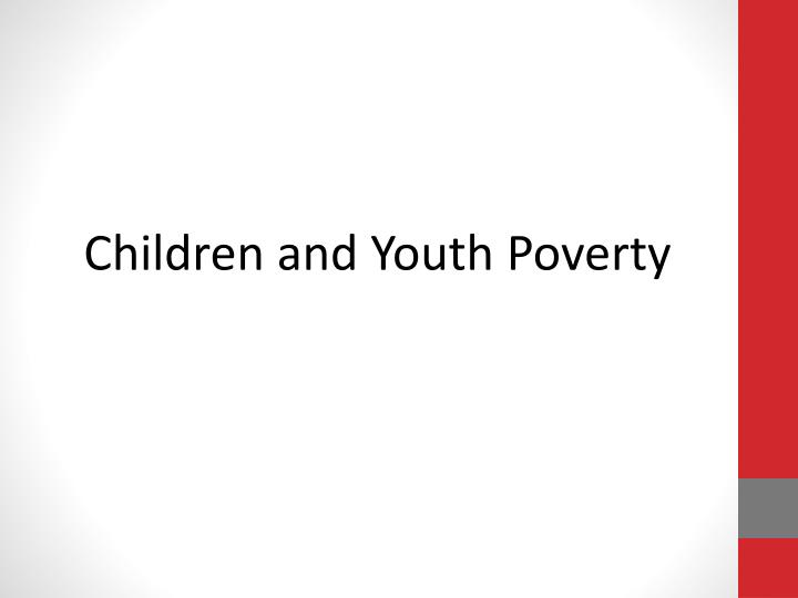 Children and Youth Poverty