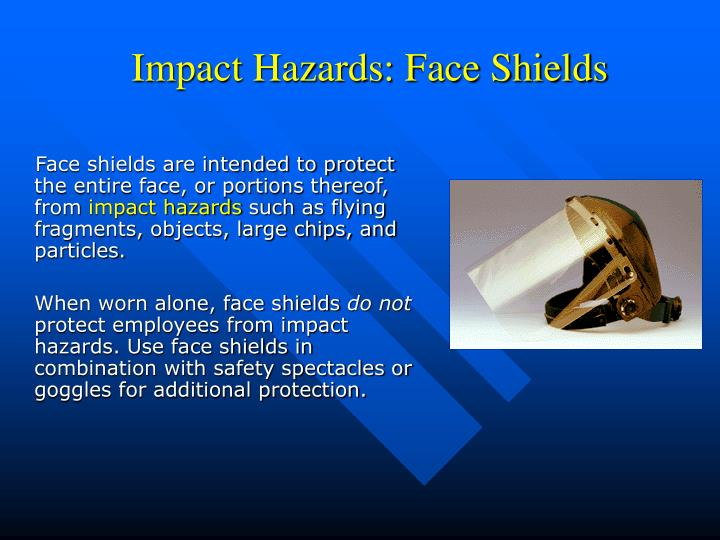 Impact Hazards: Face Shields