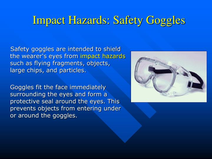 Impact Hazards: Safety Goggles