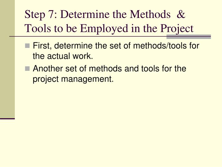 Step 7: Determine the Methods  & Tools to be Employed in the Project