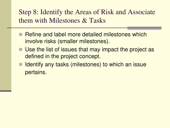Step 8: Identify the Areas of Risk and Associate them with Milestones & Tasks