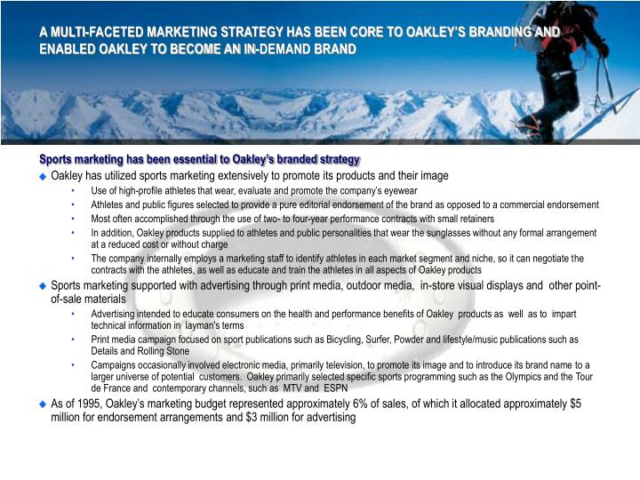 A MULTI-FACETED MARKETING STRATEGY HAS BEEN CORE TO OAKLEY'S BRANDING AND ENABLED OAKLEY TO BECOME AN IN-DEMAND BRAND