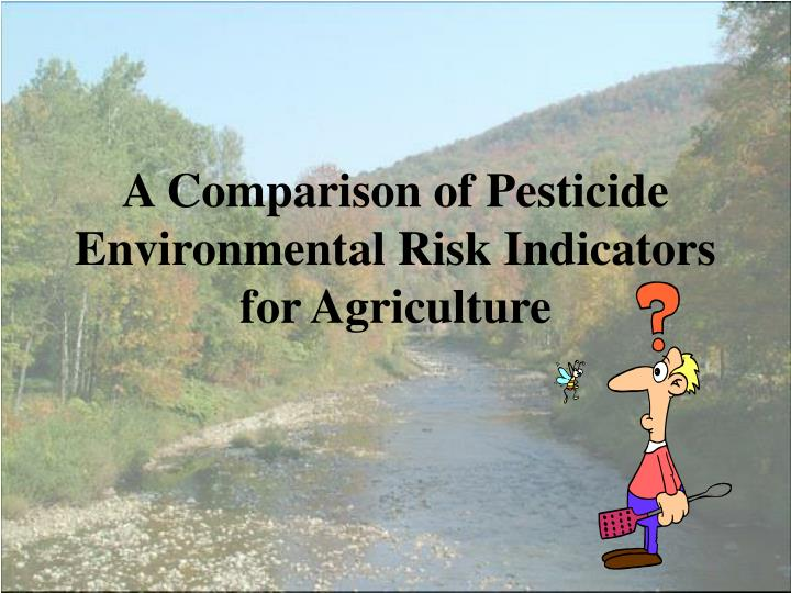 A Comparison of Pesticide Environmental Risk Indicators for Agriculture