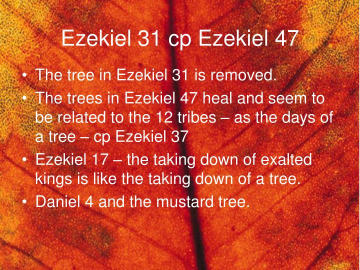 Ezekiel 31 cp Ezekiel 47