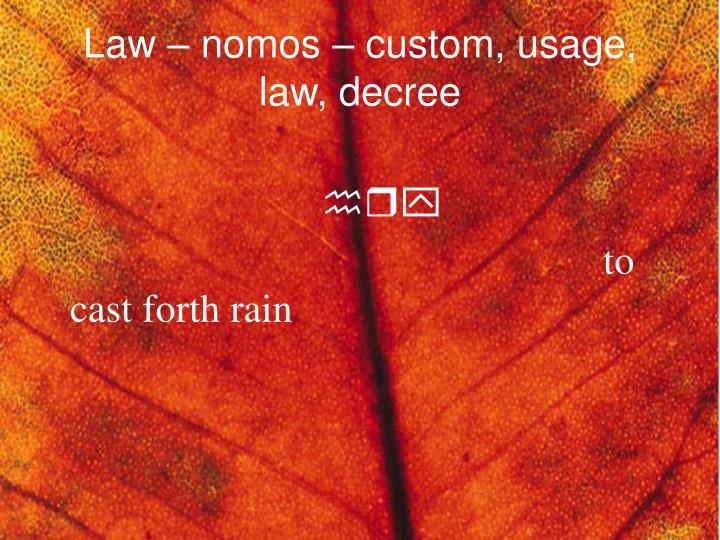 Law – nomos – custom, usage, law, decree