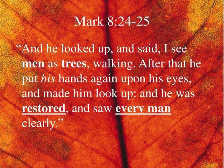 Mark 8:24-25