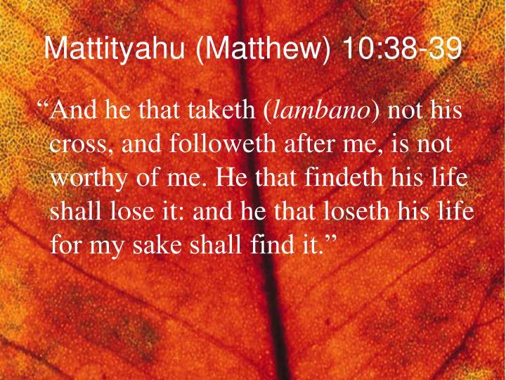 Mattityahu (Matthew) 10:38-39