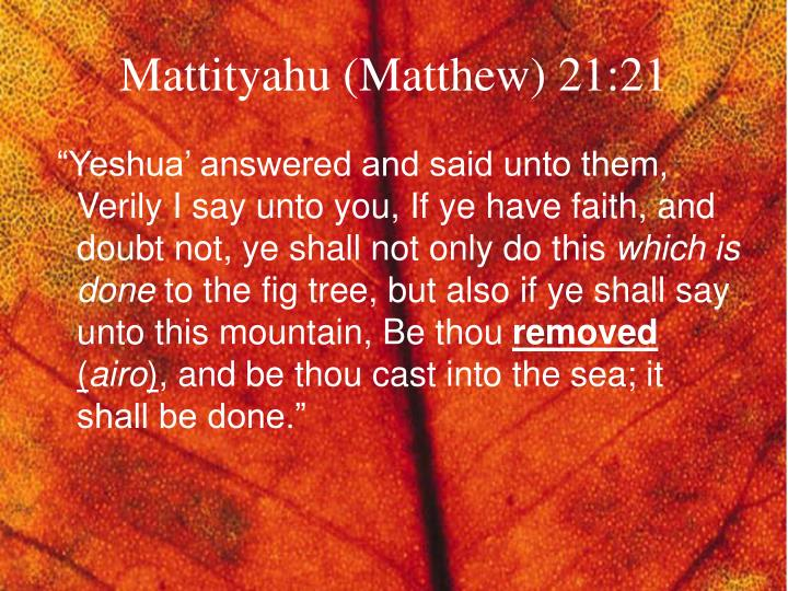 Mattityahu (Matthew) 21:21