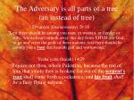 the adversary is all parts of a tree an instead of tree1