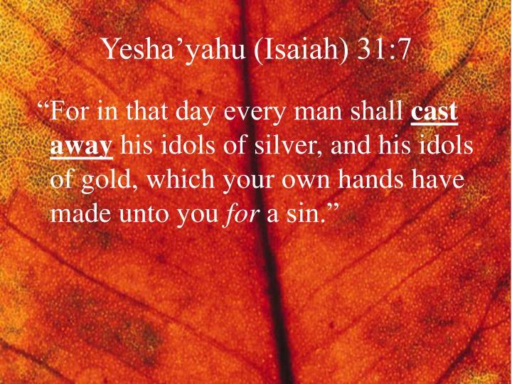 Yesha'yahu (Isaiah) 31:7