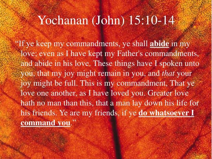 Yochanan (John) 15:10-14