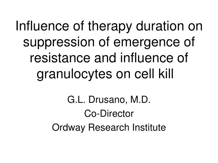 Influence of therapy duration on suppression of emergence of resistance and influence of granulocyte...