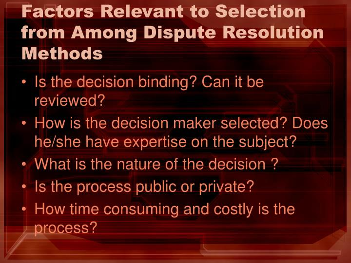 Factors Relevant to Selection from Among Dispute Resolution Methods