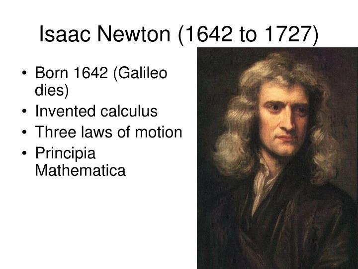 Isaac Newton (1642 to 1727)