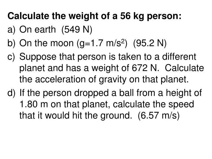 Calculate the weight of a 56 kg person: