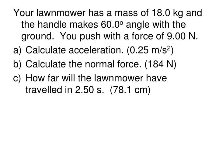 Your lawnmower has a mass of 18.0 kg and the handle makes 60.0