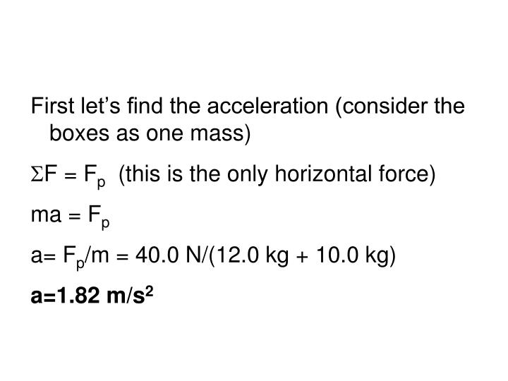 First let's find the acceleration (consider the boxes as one mass)