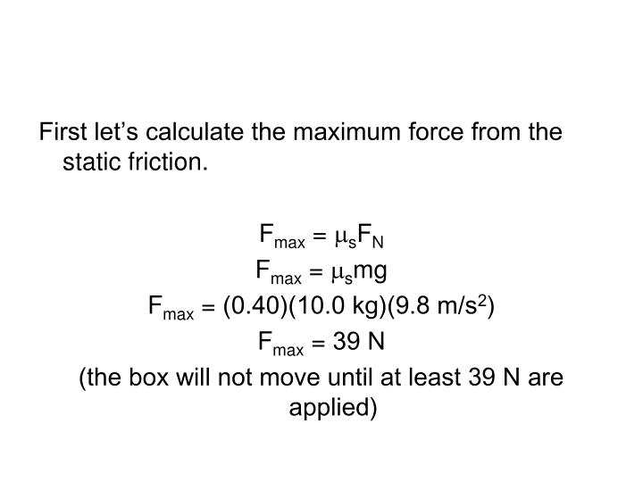 First let's calculate the maximum force from the static friction.