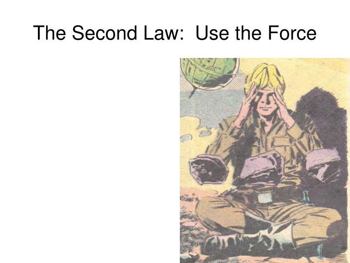 The Second Law:  Use the Force