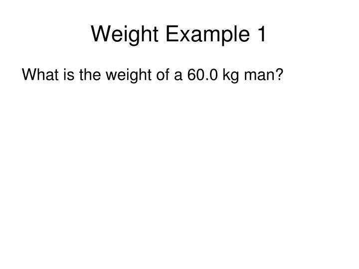 Weight Example 1