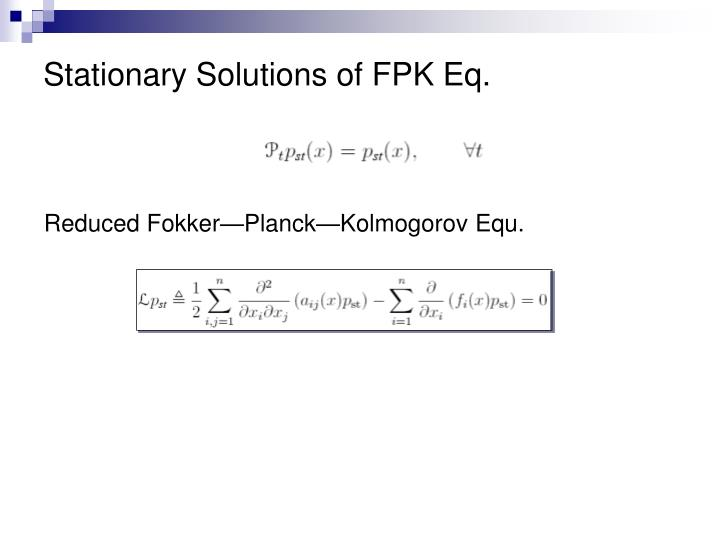 Stationary Solutions of FPK Eq.
