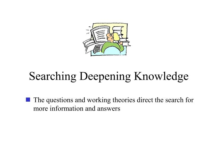 Searching Deepening Knowledge