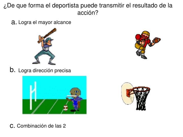 ¿De que forma el deportista puede transmitir el resultado de la acción?