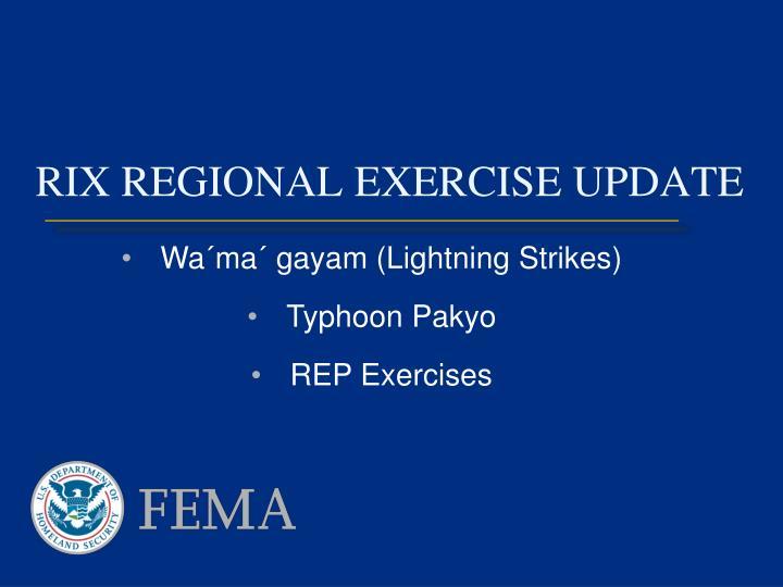 RIX REGIONAL EXERCISE UPDATE
