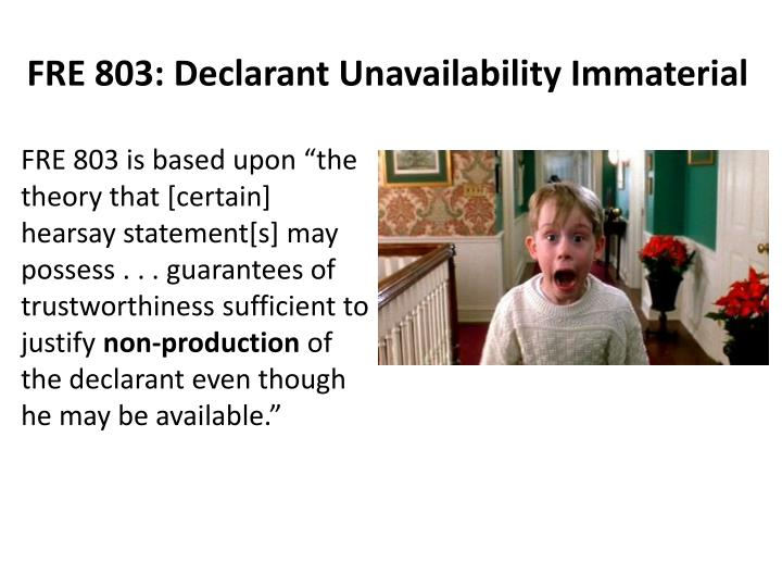 FRE 803: Declarant Unavailability Immaterial