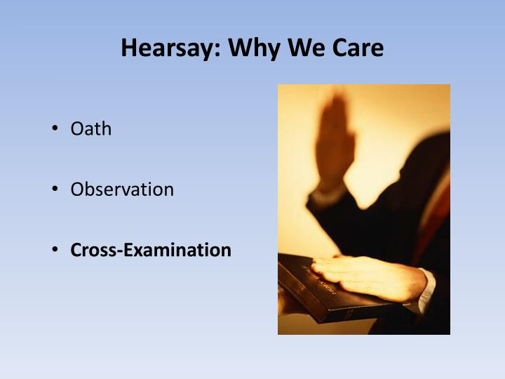 Hearsay: Why We Care