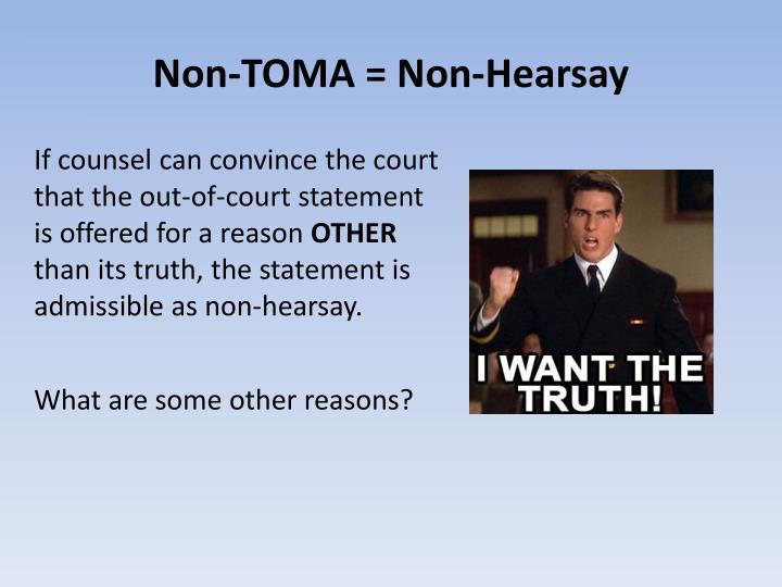 Non-TOMA = Non-Hearsay