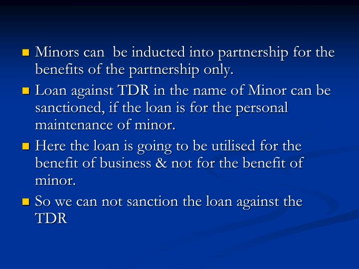 Minors can  be inducted into partnership for the benefits of the partnership only.