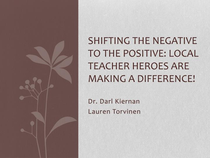 Shifting the negative to the positive: local teacher heroes are making a difference!