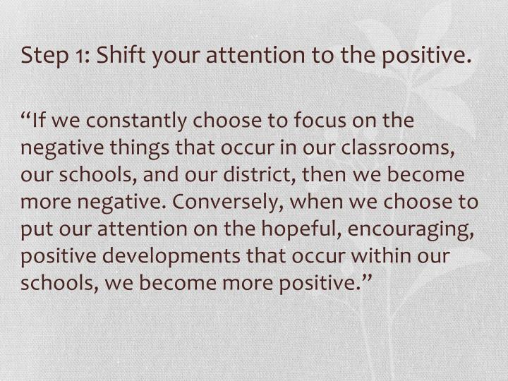 Step 1: Shift your attention to the positive.