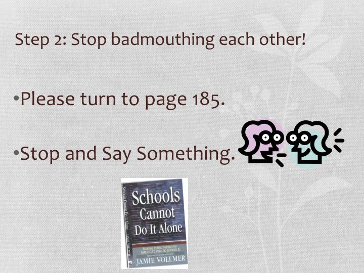 Step 2: Stop badmouthing each other!