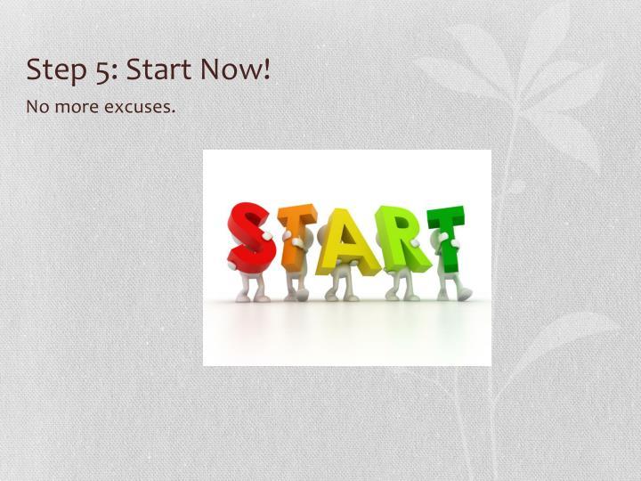 Step 5: Start Now!