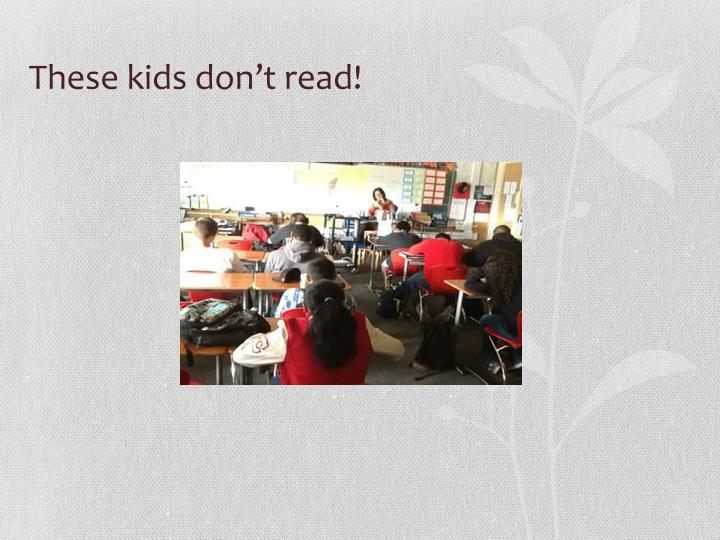 These kids don't read!