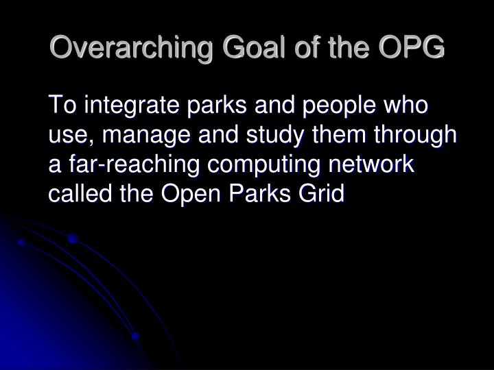 Overarching goal of the opg