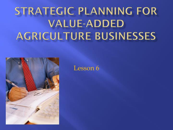 Strategic planning for value added agriculture businesses