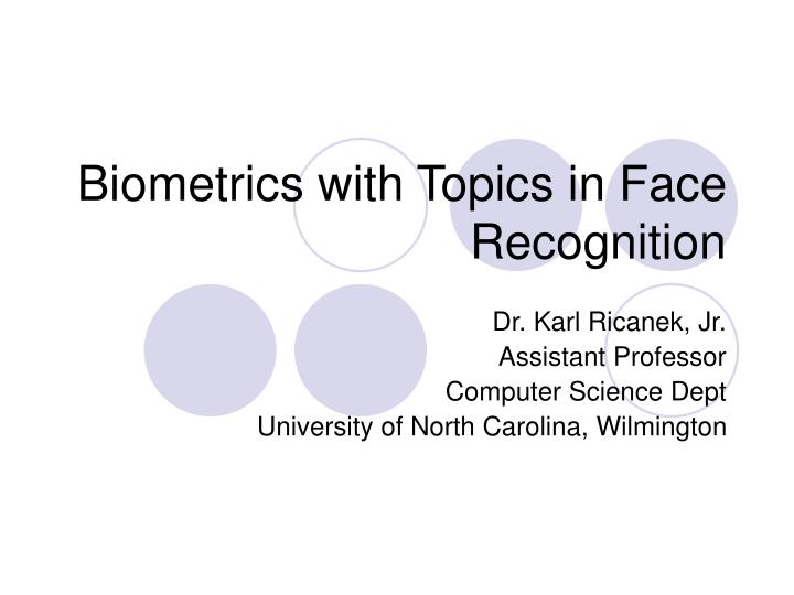 Biometrics with Topics in Face Recognition