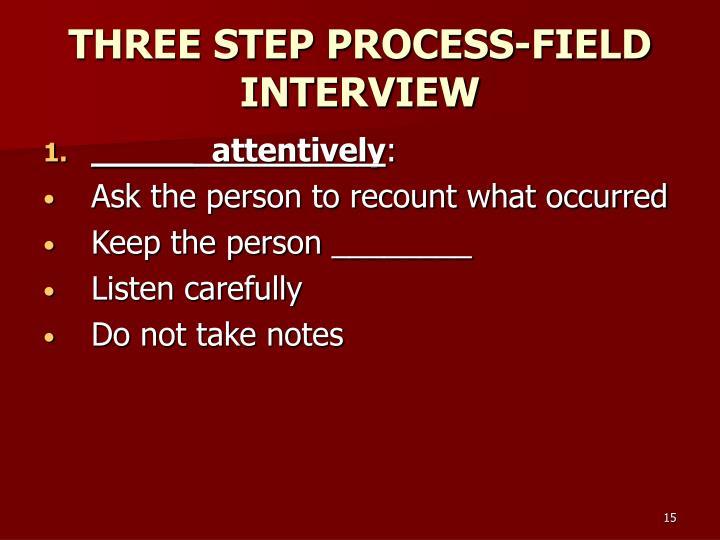 THREE STEP PROCESS-FIELD INTERVIEW