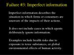 failure 3 imperfect information