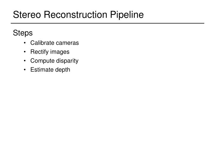 Stereo reconstruction pipeline