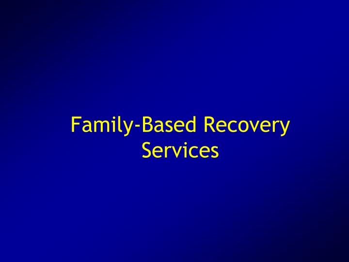 Family-Based Recovery Services