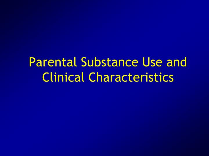 Parental Substance Use and Clinical Characteristics
