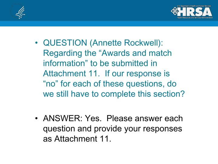 """QUESTION (Annette Rockwell): Regarding the """"Awards and match information"""" to be submitted in Attachment 11.  If our response is """"no"""" for each of these questions, do we still have to complete this section?"""