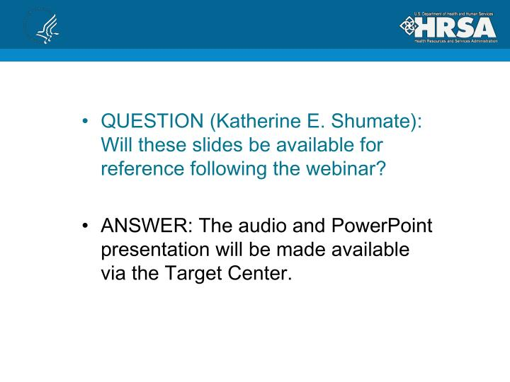 QUESTION (Katherine E. Shumate): Will these slides be available for reference following the webinar?