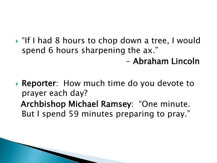 """""""If I had 8 hours to chop down a tree, I would spend 6 hours sharpening the ax."""""""